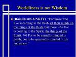 worldliness is not wisdom8