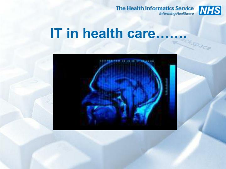 IT in health care…….