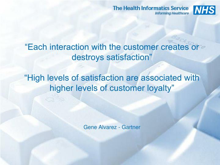 """""""Each interaction with the customer creates or destroys satisfaction"""""""