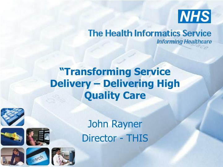 Transforming service delivery delivering high quality care john rayner director this