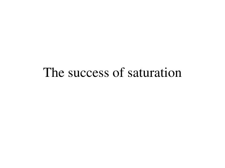 The success of saturation