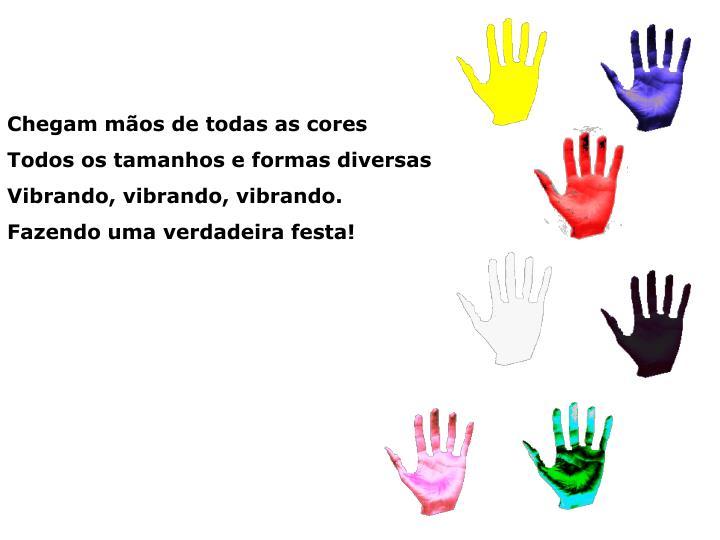 Chegam mãos de todas as cores