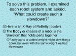 to solve this problem i examined each robot system and asked what could create such a slowdown