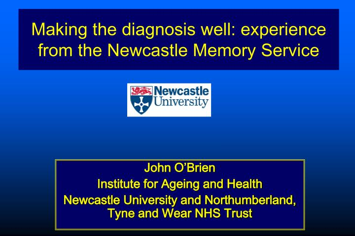 making the diagnosis well experience from the newcastle memory service