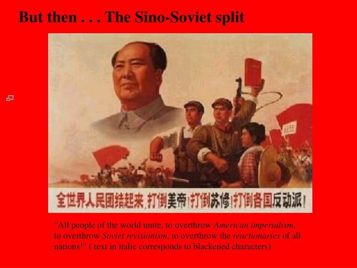 But then . . . The Sino-Soviet split