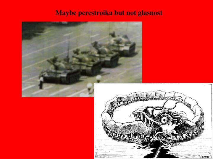 Maybe perestroika but not glasnost
