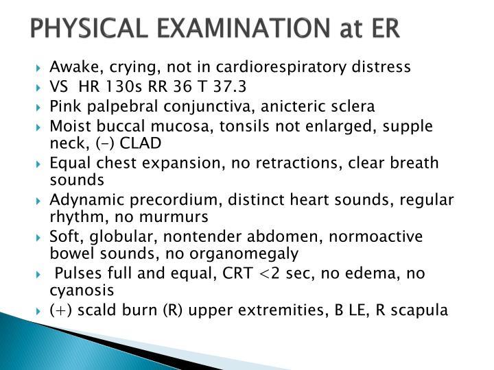 PHYSICAL EXAMINATION at ER