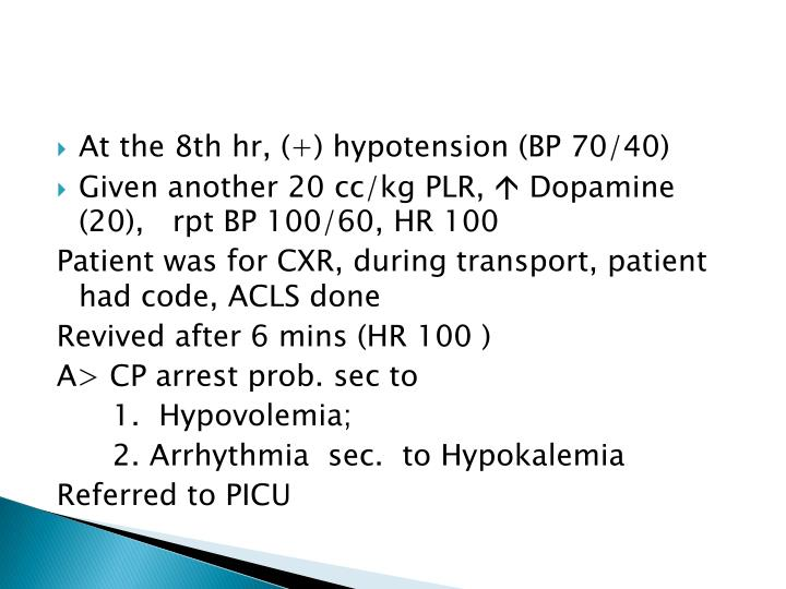 At the 8th hr, (+) hypotension (BP 70/40)