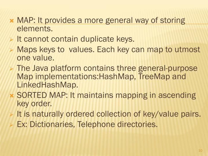 MAP: It provides a more general way of storing elements.