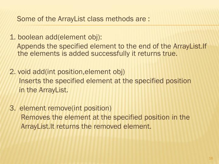 Some of the ArrayList class methods are :