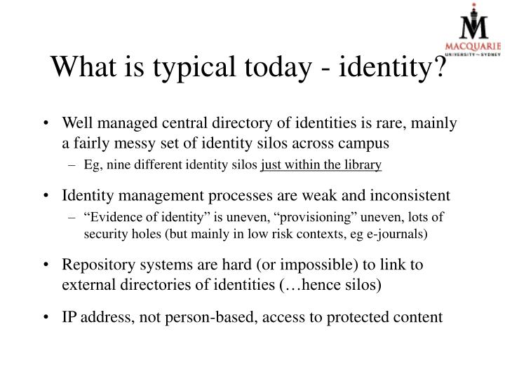 What is typical today - identity?