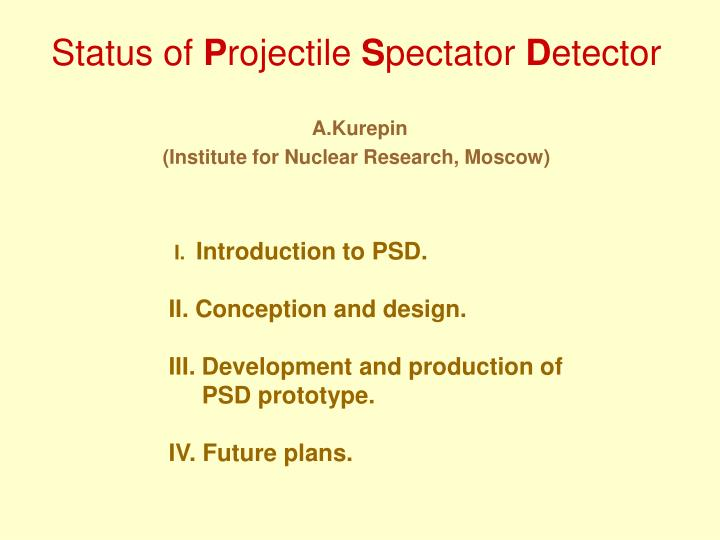 Status of p rojectile s pectator d etector a kurepin institute for nuclear research moscow