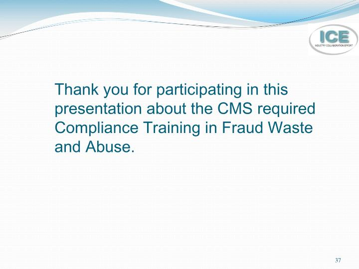 Thank you for participating in this presentation about the CMS required Compliance Training in Fraud Waste and Abuse.