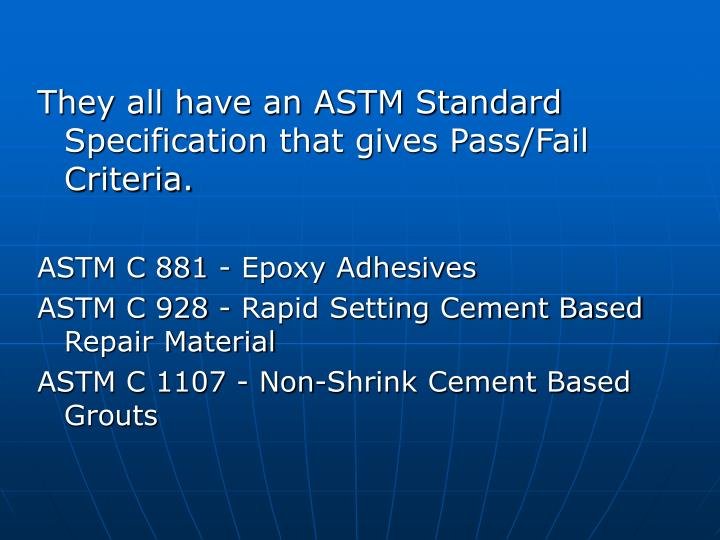 They all have an ASTM Standard Specification that gives Pass/Fail Criteria.