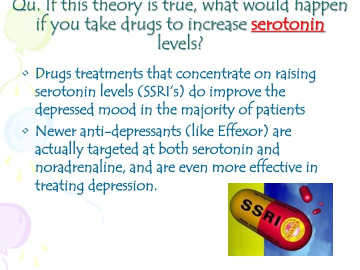 Qu. If this theory is true, what would happen if you take drugs to increase