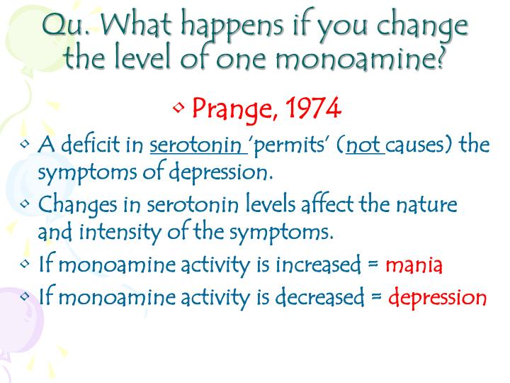 Qu. What happens if you change the level of one monoamine?