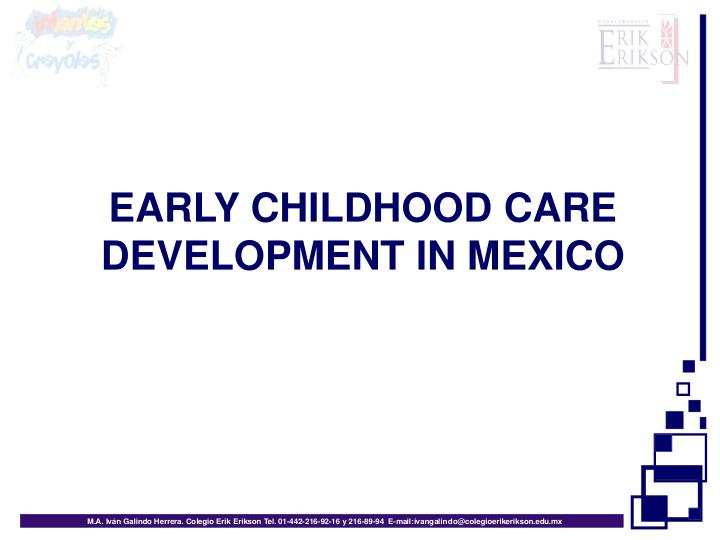 EARLY CHILDHOOD CARE DEVELOPMENT IN MEXICO