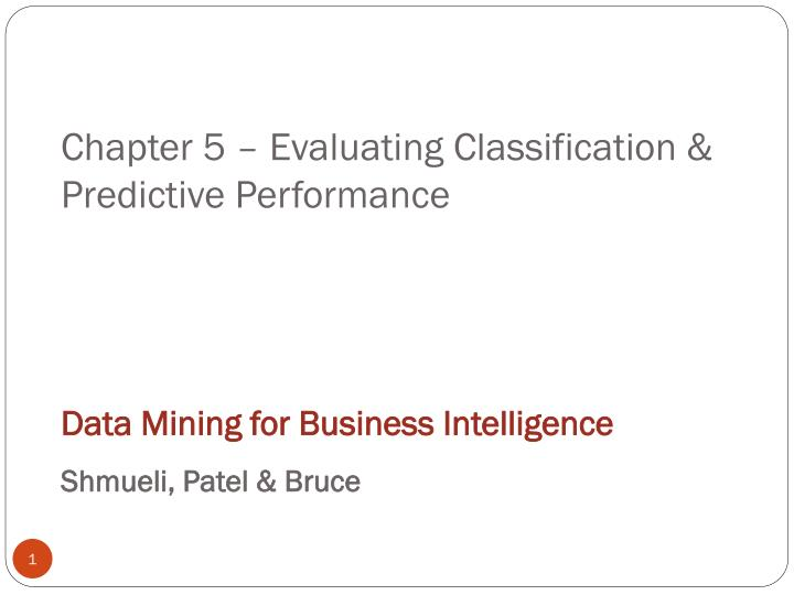 Chapter 5 evaluating classification predictive performance