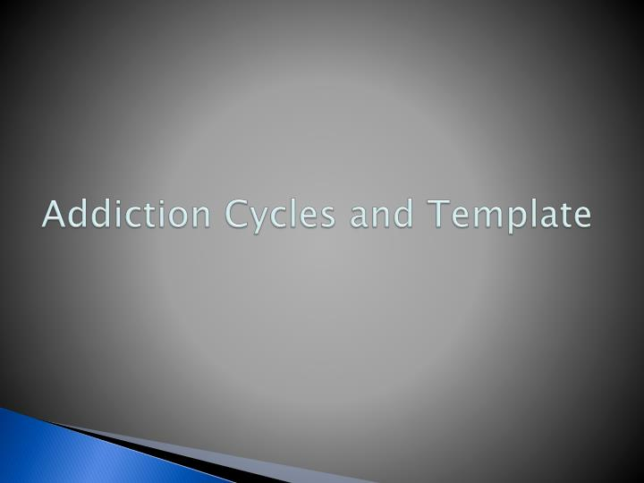 Addiction Cycles and Template