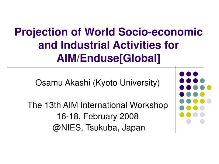 Projection of world socio economic and industrial activities for aim enduse global