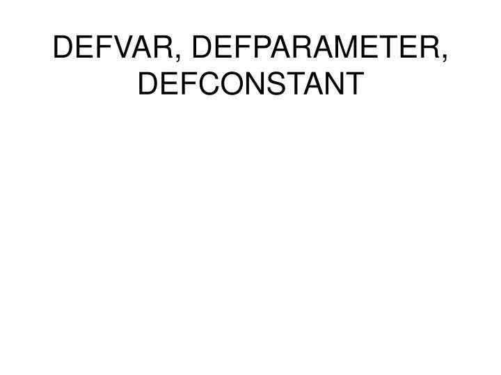 DEFVAR, DEFPARAMETER, DEFCONSTANT