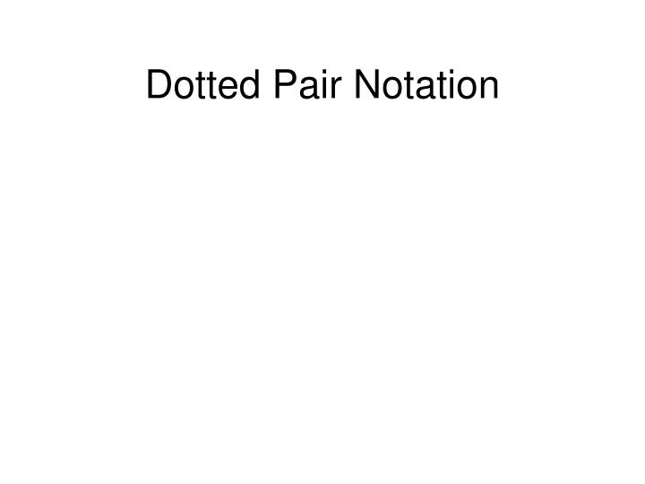 Dotted Pair Notation