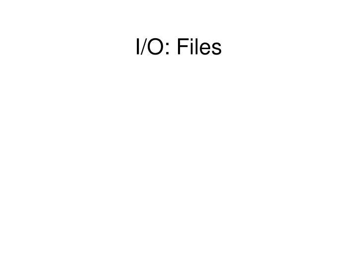 I/O: Files
