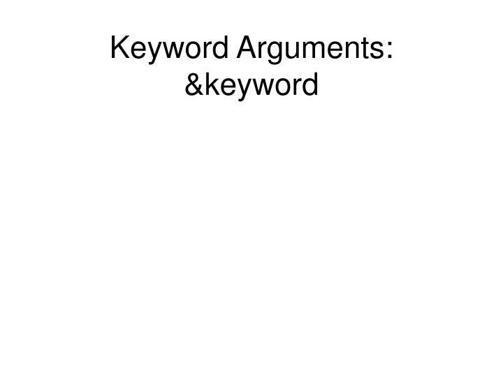 Keyword Arguments: &keyword