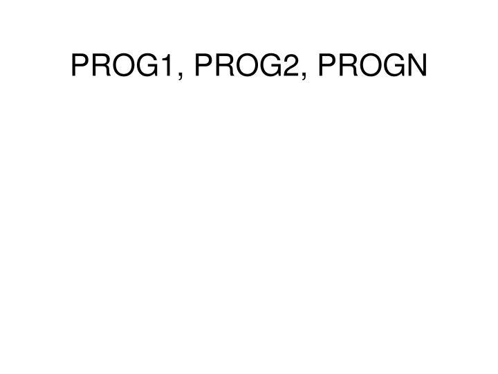 PROG1, PROG2, PROGN