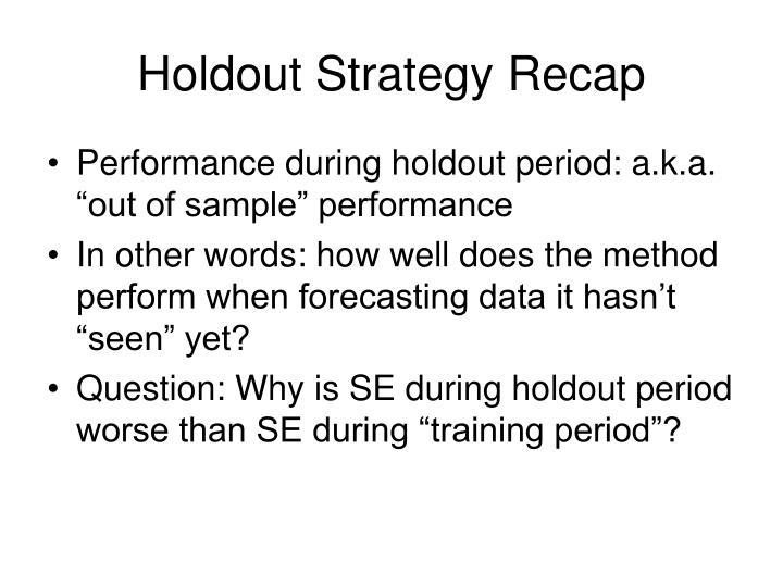 Holdout Strategy Recap