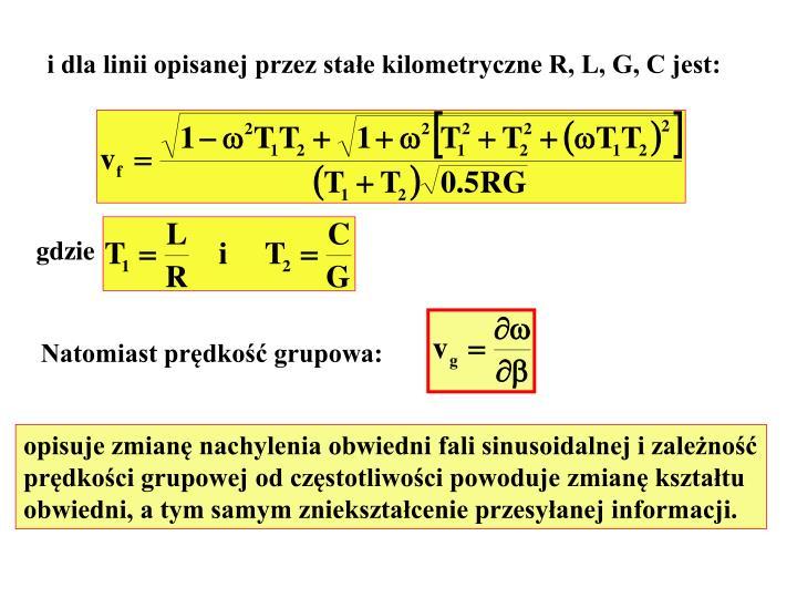 i dla linii opisanej przez stałe kilometryczne R, L, G, C jest: