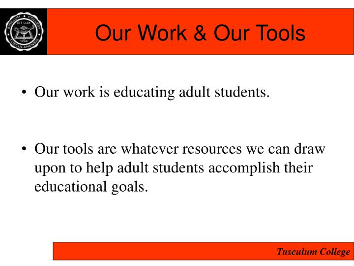 Our Work & Our Tools