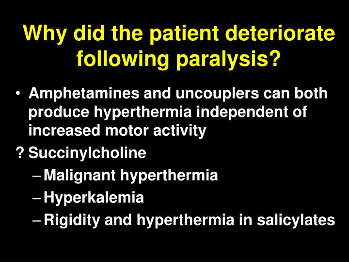 Why did the patient deteriorate following paralysis?