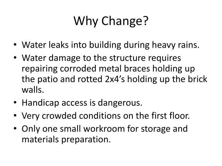 Why change