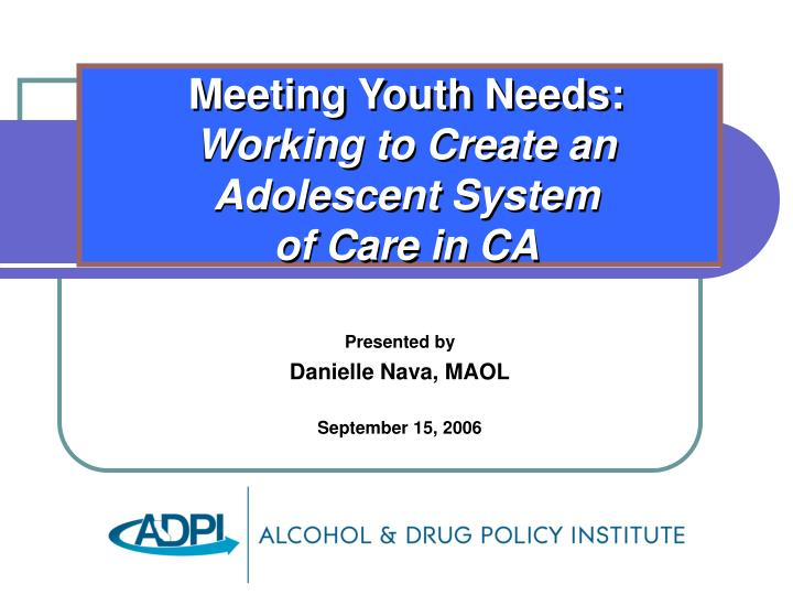Meeting youth needs working to create an adolescent system of care in ca