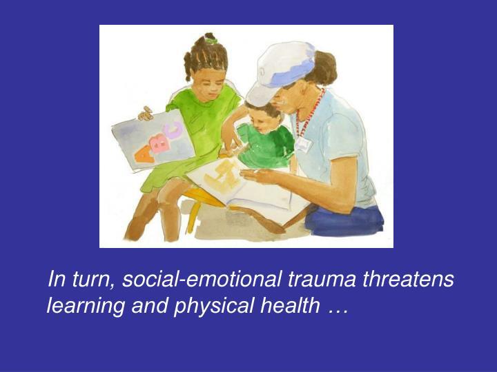 In turn, social-emotional trauma threatens