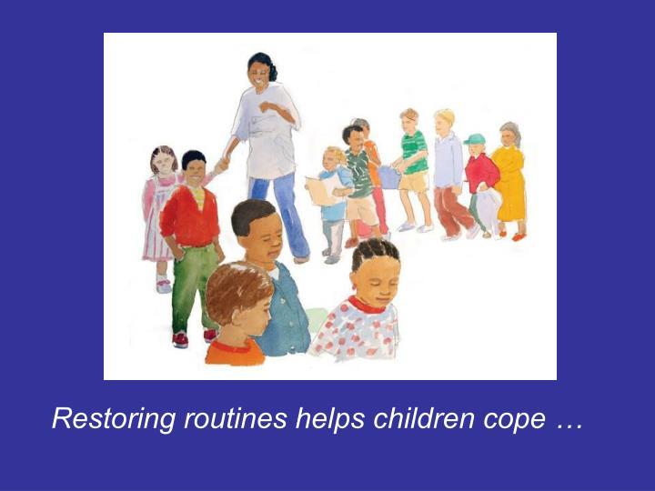 Restoring routines helps children cope …