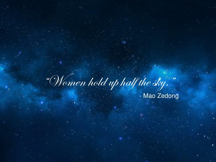 """""""Women hold up half the sky."""""""