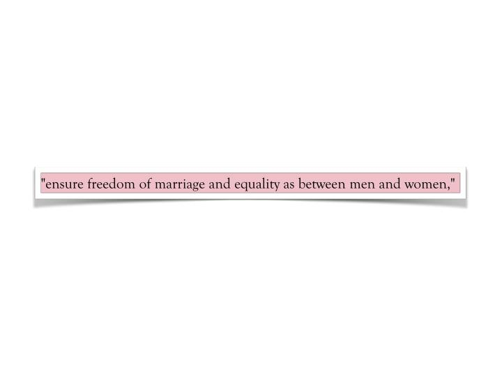 """""""ensure freedom of marriage and equality as between men and women,"""""""