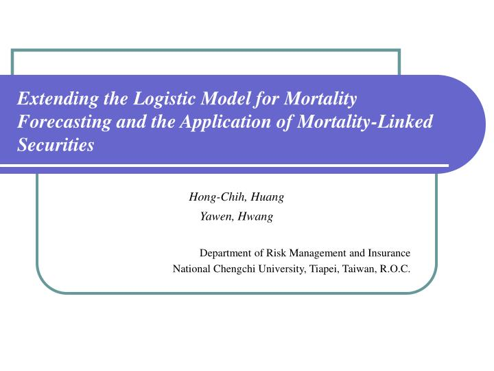 Extending the Logistic Model for Mortality Forecasting and the Application of Mortality-Linked Secur...