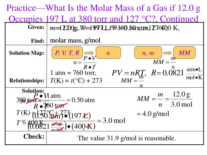 Practice—What Is the Molar Mass of a Gas if 12.0 g Occupies 197 L at 380 torr and 127 °C?, Continued
