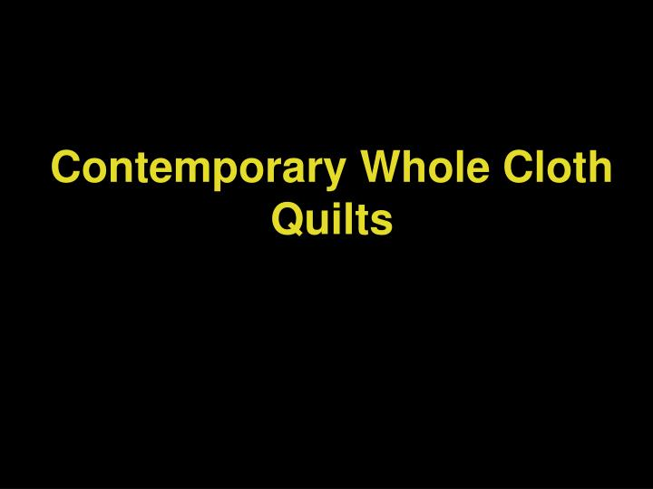 Contemporary Whole Cloth Quilts