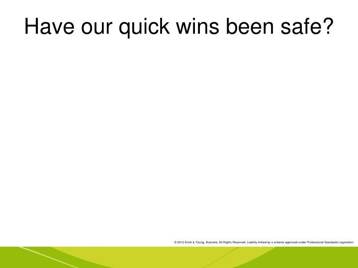 Have our quick wins been safe?