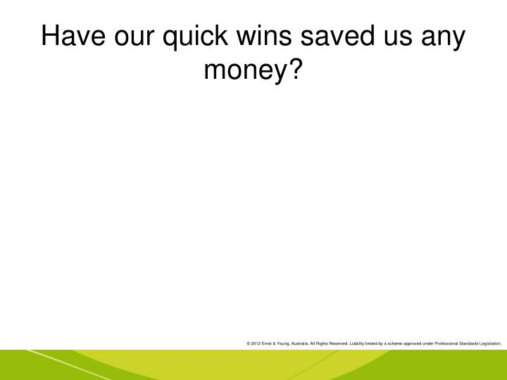 Have our quick wins saved us any money?