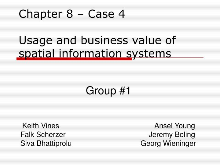 chapter 8 case 4 usage and business value of spatial information systems n.