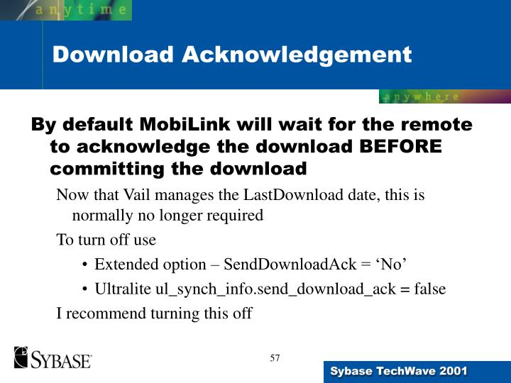 By default MobiLink will wait for the remote to acknowledge the download BEFORE committing the download