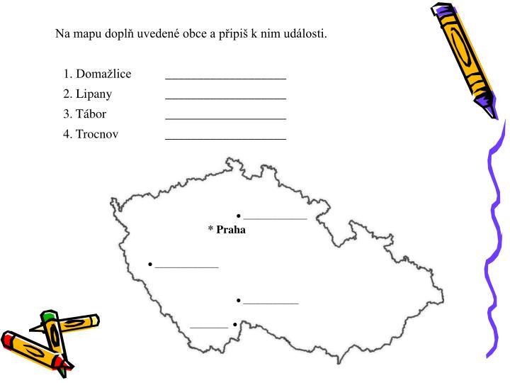 Na mapu doplň uvedené obce a připiš k nim události.
