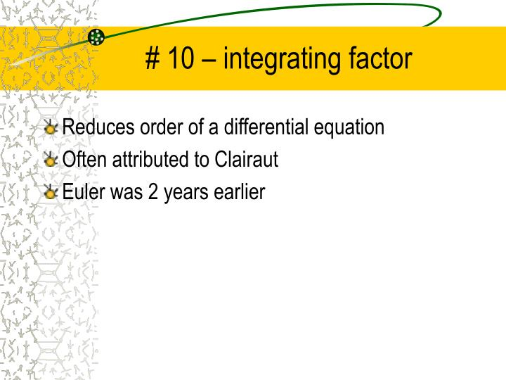 # 10 – integrating factor