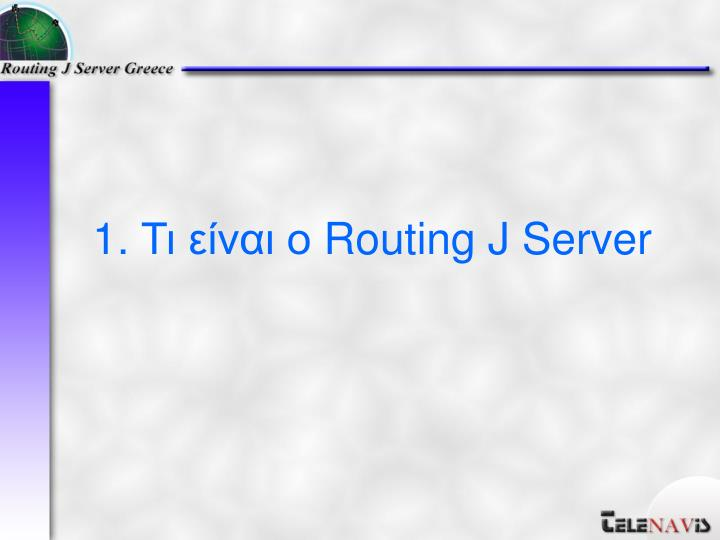 1 routing j server