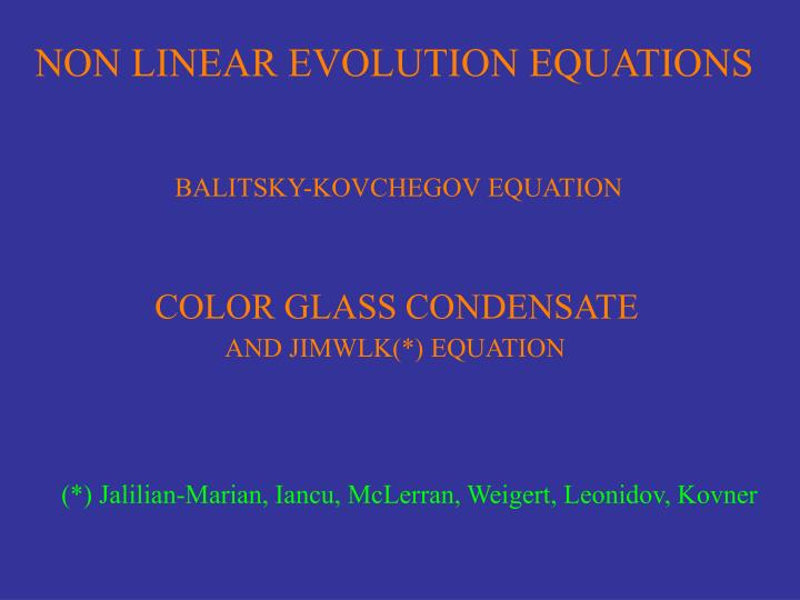 NON LINEAR EVOLUTION EQUATIONS